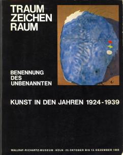 - Traum-Zeichen-Raum. Benennung des Unbenannten. Kunst in den jahren 1924 bis 1939