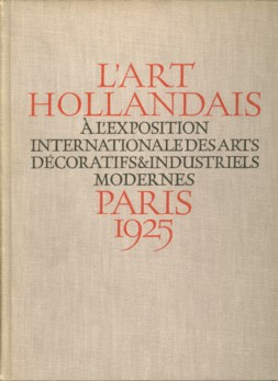 - L' Art hollandais à l'èxposition internationale des arts décoratifs et industriels modernes Paris 1925