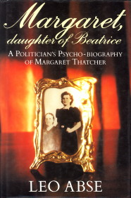 ABSE, LEO - Margaret, daughter of Beatrice. A politician's psycho-biography of Margaret Thatcher