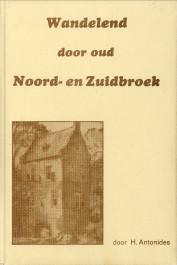 Afbeelding van tweedehands boek: ANTONIDES, H-Wandelend door oud Noord- en Zuidbroek