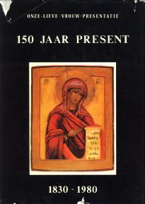 - Onze-Lieve-Vrouw Presentatie, 150 jaar present, 1830-1980