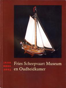 - Fries Scheepvaart Museum en Oudheidkamer jaarboek 2003