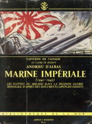 D'ALBAS, ANDRIEU - Marine Impériale (1941 - 1945). Les flottes du Mikado dans la Seconde Guerre Mondiale d'après des documents japonais inédits