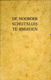 - De Noorder Schutsluis te IJmuiden. Ter herinnering aan de opening door Hare Majesteit de Koningin op dinsdag 29 april 1930