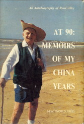 ALLEY, REWI - At 90: Memoirs of my China years