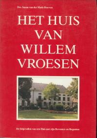 Afbeelding van tweedehands boek: MARK-HOEVERS, DRS. SUZAN VAN DER MARK-Het huis van Willem Vroesen. De lotgevallen van een Huis met zijn bewoners en regenten. Gouda 1555 tot 1980