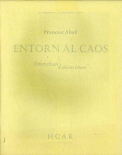 ABAD, FRANCESC - Entorn al caos . Over chaos/about chaos