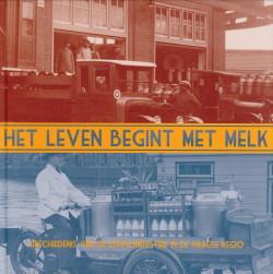 Afbeelding van tweedehands boek: HAVELAAR, DRS. J.J. / HORST-VOORN, DRS. A.G. VAN DER-Het leven begint met melk. Geschiedenis van de zuivelindustrie in de Haagse regio