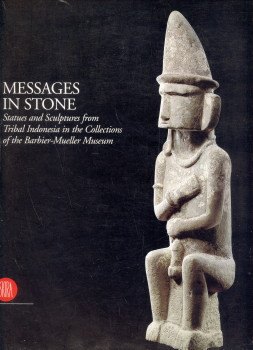 Afbeelding van tweedehands boek: BARBIER, JEAN PAUL (EDITED BY)-Messages in stone.  Statues and sculptures from tribal  Indonesia in the collections of the Barbier-Mueller Museum