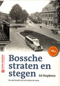Afbeelding van tweedehands boek: HUPKENS, ED-Bossche straten en stegen. Een stad breidt zich uit buiten de veste
