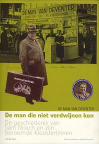 Afbeelding van tweedehands boek: VISSER, SAM DE... EN ANDEREN-De man die niet verdwijnen kon. De geschiedenis van Sam Noach en zijn beroemde Kloosterlinnen