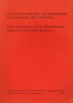 Afbeelding van tweedehands boek: BRAAKSMA, A.M. / BUSSEL-EIJLANDER, M. VAN  / CLAZING, A.M. / HOL, R.C-Quedam narracio de Groninghe, de Thrente, de Cordovia et de diversis aliis sub diversis episcopis traiectensibus.  Een verhaal over Groningen, Drente en Coevorden en over allerlei gebeurtenissen onder verschillende Utrechtse bisschoppen