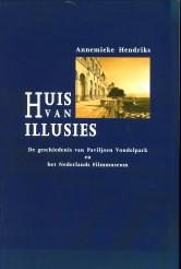 Afbeelding van tweedehands boek: HENDRIKS, ANNEMIEK-Huis van illusies. De geschiedenis van Paviljoen Vondelpark en het Nederlands Filmmuseum