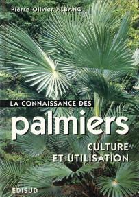 ALBANO, PIERRE OLIVIER - La connaissance des palmiers. Culture et utilisation. Les principales espèces utiles et ornamentales pour jardins tempérés et tropicaux