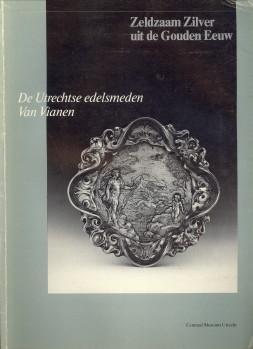 Afbeelding van tweedehands boek: -Zeldzaam zilver uit de Gouden Eeuw. De Utrechtse edelsmeden Van Vianen