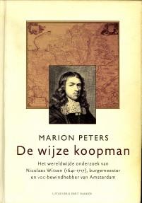 Afbeelding van tweedehands boek: PETERS, MARION-De wijze koopman. Het wereldwijde onderzoek van Nicolaes Witsen (1641 - 1917), burgemeester en VOC-bewindhebber van Amsterdam