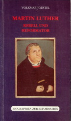 Afbeelding van tweedehands boek: JOESTEL, VOLKMAR-Martin Luther. Rebell und Reformator. Eine biographische Skizze