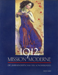 Afbeelding van tweedehands boek: SONNTAG, STEPHANIE-1912 Mission Moderne. Die Jahrhundertschau des Sonderbundes