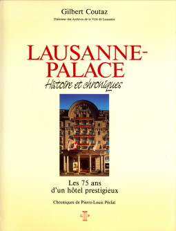 Afbeelding van tweedehands boek: COUTAZ, GILBERT )Péclat, Pierre-Louis: chroniques)-Lausanne-Palace. histoire et chroniques. Les 75 ans d