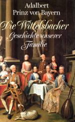 Afbeelding van tweedehands boek: ADALBERT, PRINZ VON BAYERN-Die Wittelsbacher. Geschichte unserer Familie