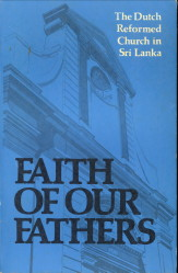 Afbeelding van tweedehands boek: FRANCISCUS, S.D. (Collated and edited)-Faith of our fathers. History of the Dutch Reformed Church in Sri Lanka  (Ceylon)