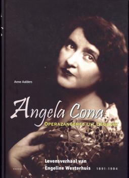 AALDERS, ANNE - Angela Cona operazangeres uit Usquert. Levensverhaal van Engeline Westerhuis 1891 - 1984