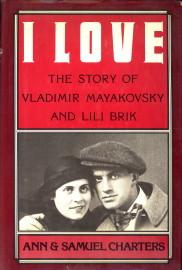 Afbeelding van tweedehands boek: CHARTERS, ANN and SAMUEL-I love. The story of Vladimir Mayakovsky and Lili Brik