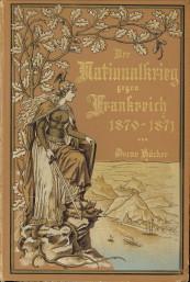 Afbeelding van tweedehands boek: HÖCKER, OSKAR-Der Nationalkrieg gegen Frankreich in den Jahren 1870  und 1871. Ehrentage aus Deutschlands neuester Geschichte