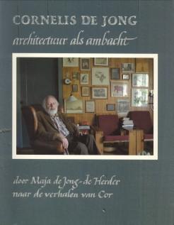 Afbeelding van tweedehands boek: JONG-DE HERDER, MAJA DE (naar de verhalen van Cor)-Cornelis de Jong architectuur als ambacht