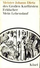 Afbeelding van tweedehands boek: DIETZ, MEISTER JOHANN, des Grossen Kurfürsten Feldscher-Mein Lebenslauf . Lebensläufe / Biographien, Erinnerungen, Briefe: Band 6
