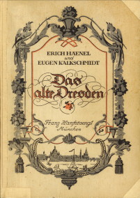 Afbeelding van tweedehands boek: HAENEL, ERICH und KALKSCHMIDT, EUGEN  (gesammelt und herausgegeben von)-Das alte Dresden. Bilder und Dokumente aus zwei Jahrhunderten