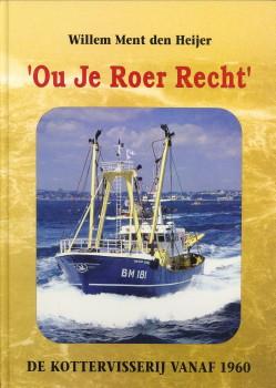 Afbeelding van tweedehands boek: HEIJER, WILLEM MENT DEN-Ou je roer recht. De kottervisserij vanaf 1960